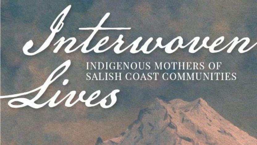 September First Tuesday:  Interwoven Lives - Indigenous Mothers of Salish Coast Communities