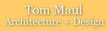 Tom Maul Architecture + Design